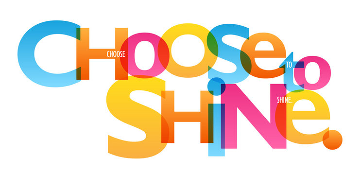 CHOOSE TO SHINE. colorful typography banner