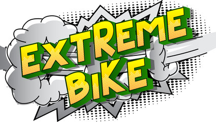 Extreme Bike - Vector illustrated comic book style phrase on abstract background.