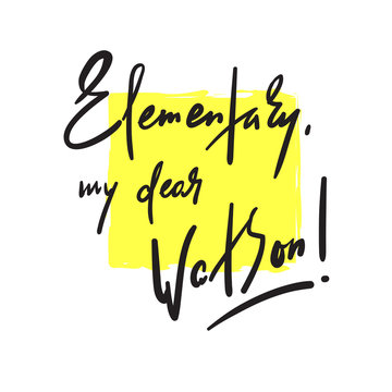 Elementary my dear Watson - funny inspire motivational quote. Hand drawn beautiful lettering. Print for inspirational poster, t-shirt, bag, cups, card, flyer, sticker, badge. Cute original vector