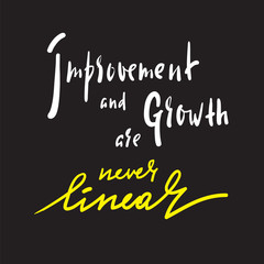 Improvement and Growth are never linear - inspire motivational quote. Hand drawn beautiful lettering. Print for inspirational poster, t-shirt, bag, cups, card, flyer, sticker, badge. Elegant writing