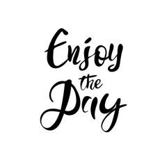 Inspirational quote Enjoy the day . Hand drawn brush lettering black on white background. Vector calligraphy for your design: banners, gift cards, posters, vouchers, advertising, textile, web.
