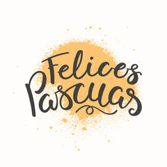 Hand written calligraphic lettering quote Felices Pascuas, Happy Easter in Spanish, with paint splash, on white background. Hand drawn vector illustration. Design concept, element for card, banner.