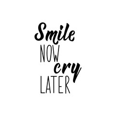 Smile now cry later. Motivation lettering quote.
