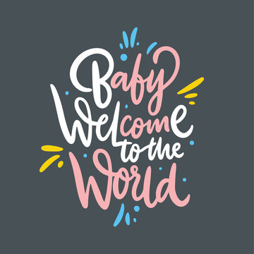 Baby welcome to the world. Hand drawn vector lettering. Isolated on grey background.