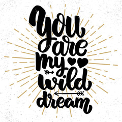 You my wild dream. Lettering phrase on grunge background. Design element for poster, card, banner.