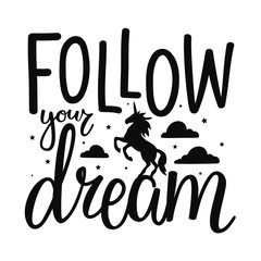 Vector illustration with unicorn silhouette, stars and clouds. Inspiration calligraphy text - follow your dream. Black and white print design with magic animal, inspiration typography poster