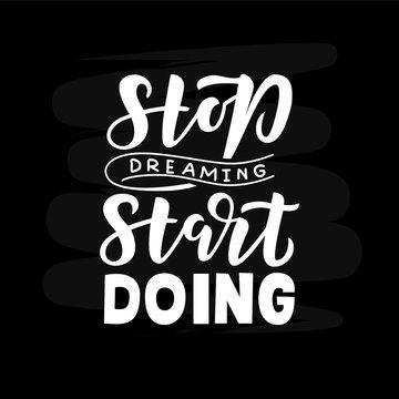 Stop dreaming start doing hand drawn lettering phrase