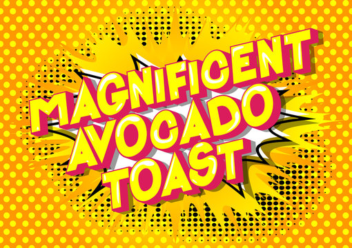 Magnificent Avocado Toast - Vector illustrated comic book style phrase on abstract background.