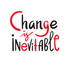 Change is inevitable - simple inspire motivational quote. Hand drawn beautiful lettering. Print for inspirational poster, t-shirt, bag, cups, card, flyer, sticker, badge. Elegant calligraphy writing