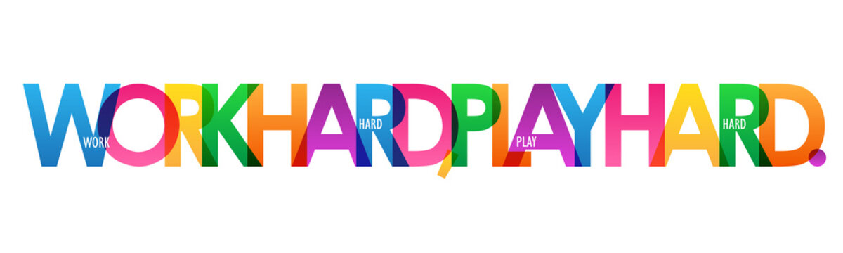 WORK HARD, PLAY HARD. colorful typography poster