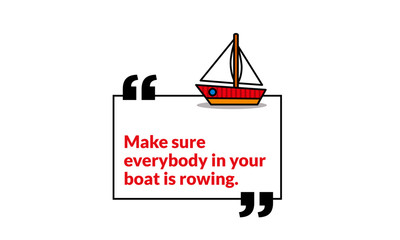 Make sure everybody in your boat is rowing motivational quote poster design