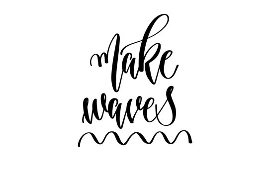 make waves - hand lettering inscription text about happy summer