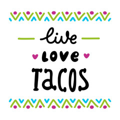 The inscription: Live, Love, Tacos; of black ink on a white background with colorful ornament. It can be used for menu, sign, banner, poster, and other promotional marketing materials. Vector Image.
