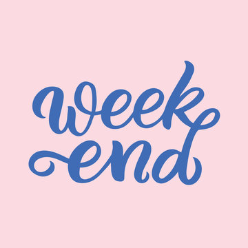 Hand drawn lettering card. The inscription: week end. Perfect design for greeting cards, posters, T-shirts, banners, print invitations.