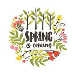 Round seasonal decorative composition with Spring Is Coming slogan handwritten with cursive calligraphic font, blooming springtime wild meadow flowers and berries. Flat colorful vector illustration.