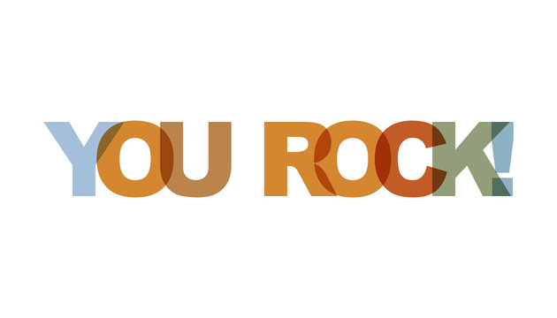 You rock, phrase overlap color no transparency. Concept of simple text for typography poster, sticker design, apparel print, greeting card or postcard. Graphic slogan isolated on white background.