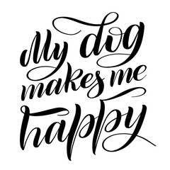 My dog makes me happy. Script lettering composition. Isolated black print. Handwritten vector illustration. Calligraphic style.