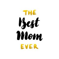 The Best Mom Ever Handwritten Lettering