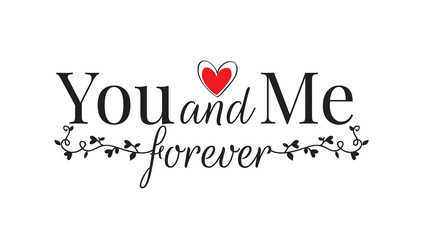 You and Me Forever, Wall Decals, Wording Design, Vector. Heart and Branch Illustration isolated on white background Wall mural