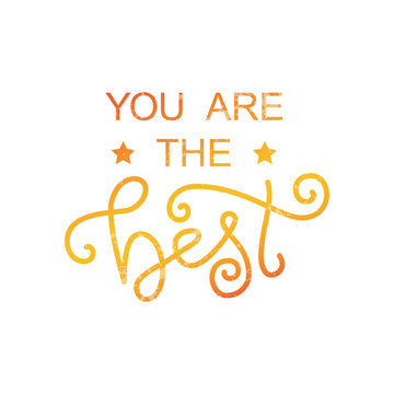 Modern calligraphy lettering of You are the best in orange yellow decorated with stars on white background for decoration, design, sticker, logo, stamp, postcard, greeting card, gift tag, poster