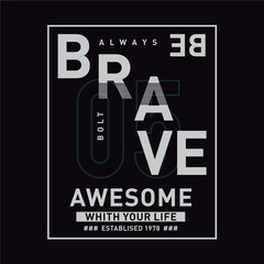always be brave  typography design tee for t shirt graphic design - Vector illustration