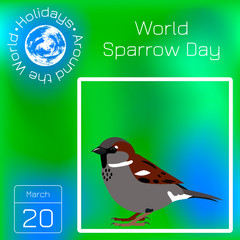 World Sparrow Day. Series calendar. Holidays Around the World. Event of each day of the year.