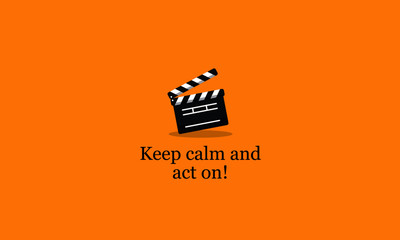 Keep calm and act on film clapper quote poster Wall mural