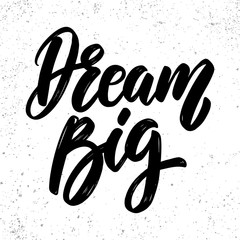 Dream big. Lettering phrase on grunge background. Design element for poster, card, banner, flyer.