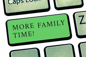 Word writing text More Family Time. Business photo showcasing Spending quality family time together is very important Keyboard key Intention to create computer message pressing keypad idea