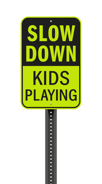 Slow Down Kids Playing road sign