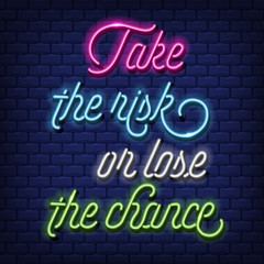 """""""Take the risk, or lose the chance"""" Neon Text Vector"""