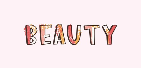 Beauty word written with cool funky creative calligraphic font decorated by colorful stains and dots. Modern trendy hand lettering. Stylish vector illustration for t-shirt, apparel or sweatshirt.