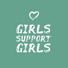 Girls Support Girls - unique hand painted text
