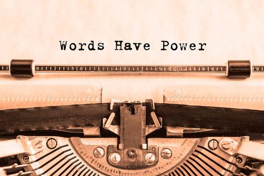 Words Have Power printed on paper on a vintage typewriter. writer, journalist