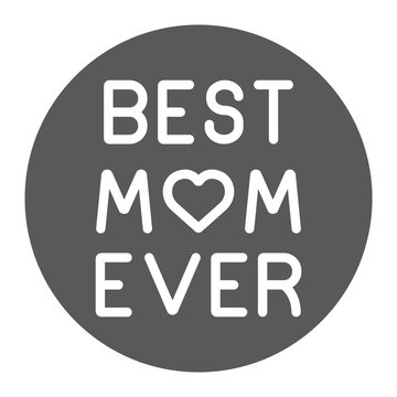 Best mom ever glyph icon, love and text, inscription sign, vector graphics, a solid pattern on a white background.