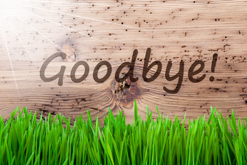 Bright Sunny Wooden Background, Grass, Text Goodbye