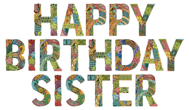 Words HAPPY BIRTHDAY SISTER. Vector decorative zentangle object