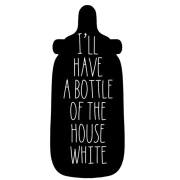 I'll have a bottle of the house white on black baby bottle