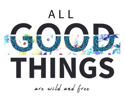 All good things are wild and free slogan and cherry, lemon t-shirt print design. Hi quality fashion design. Hugely in trend, the artwork gives a striking look printed on any products.