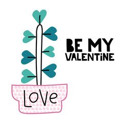 Be my valentine. Lettering with cute cacti illustration