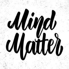 Mind matters. Lettering phrase on light background. Design element for poster, card, banner, sign.