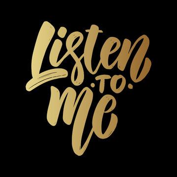 Listen to me. Lettering phrase on dark background. Design element for poster, card, banner, t shirt