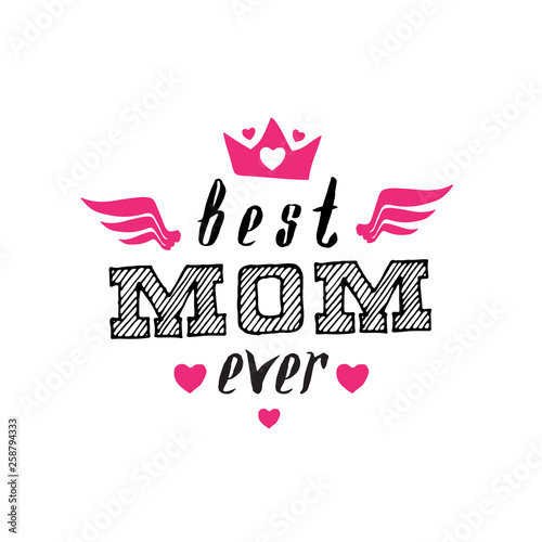 eea179d7d7 Best Mom Ever. Print for t-shirt with lettering. Happy mother's day ...