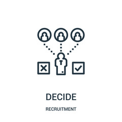 decide icon vector from recruitment collection. Thin line decide outline icon vector illustration.