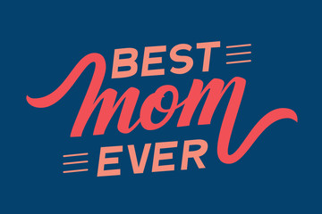 Hand drawn lettering Best Mom Ever. Elegant modern handwritten calligraphy with shadow. Mom day. For cards, invitations, prints etc.