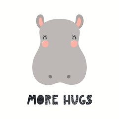 Spoed Fotobehang Illustraties Hand drawn vector illustration of a cute funny hippo face, with lettering quote More hugs. Isolated objects on white background. Scandinavian style flat design. Concept for children print.