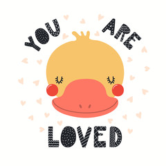 Spoed Fotobehang Illustraties Hand drawn vector illustration of a cute funny duck face, with lettering quote You are loved. Isolated objects on white background. Scandinavian style flat design. Concept for children print.