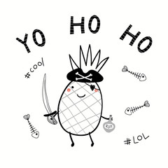 Spoed Fotobehang Illustraties Hand drawn vector illustration of a cute pirate pineapple in a tricorn hat, with rum bottle, cutlass, text Yo Ho Ho. Isolated objects on white background. Line drawing. Design concept for kids print.