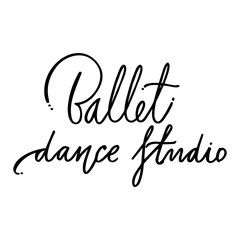 Hand drawn lettering. Ballet calligraphy. Hand made illustration.