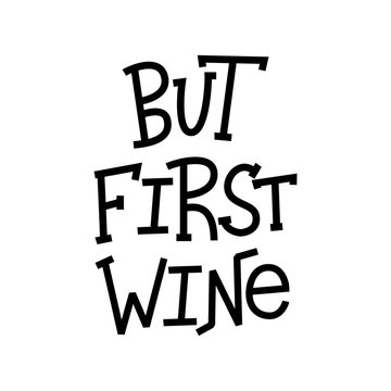 But first wine- funny hand lettered quote.